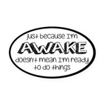 Just Because I'm Awake Oval Car Magnet