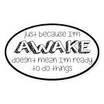 Just Because I'm Awake Sticker (Oval)