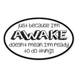 Just Because I'm Awake Sticker (Oval 10 pk)