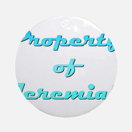 Property Of Jeremiah Male Round Ornament