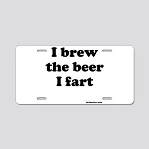 I brew the beer I fart Aluminum License Plate