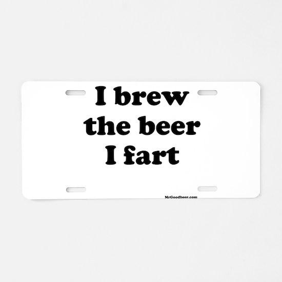 I brew the beer I fart Aluminum License Plate