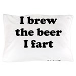 I brew the beer I fart Pillow Case