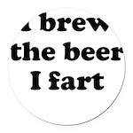I brew the beer I fart Round Car Magnet