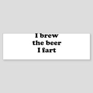 I brew the beer I fart Bumper Sticker