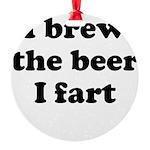 I brew the beer I fart Ornament