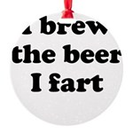 I brew the beer I fart Ornament