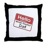 Hello My Name is World's Greatest Dad Throw Pillow