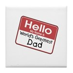 Hello My Name is World's Greatest Dad Tile Coaster
