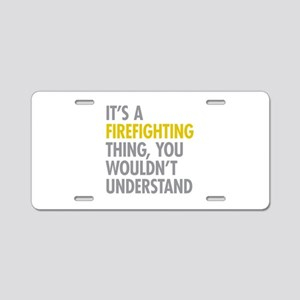 Its A Firefighting Thing Aluminum License Plate