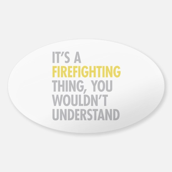 Its A Firefighting Thing Sticker (Oval)