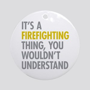 Its A Firefighting Thing Ornament (Round)
