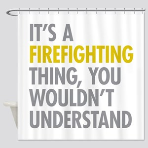 Its A Firefighting Thing Shower Curtain