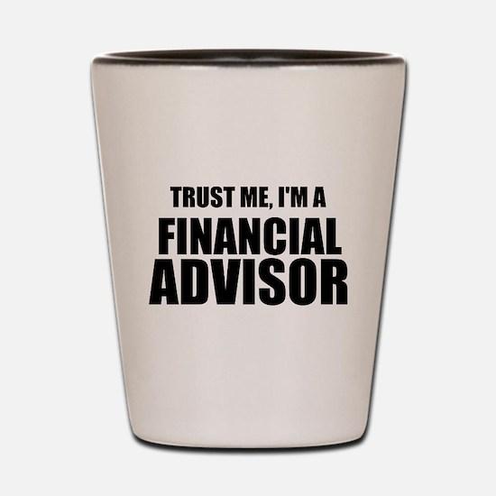 Trust Me, I'm A Financial Advisor Shot Glass