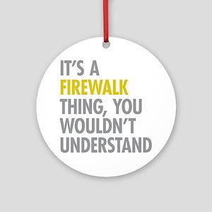Its A Firewalk Thing Ornament (Round)