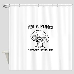 I'm A Fungi & People Lichen Me Shower Curtain