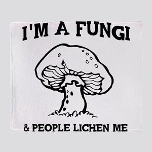 I'm A Fungi & People Lichen Me Throw Blanket