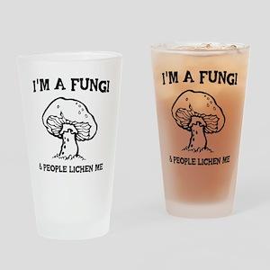 I'm A Fungi & People Lichen Me Drinking Glass