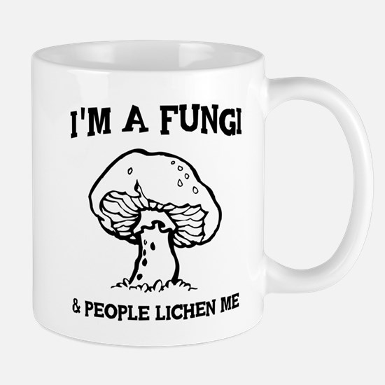 I'm A Fungi & People Lichen Me Mugs