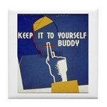 Keep it to Yourself Buddy Tile Coaster