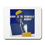 Keep it to Yourself Buddy Mousepad