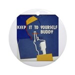 Keep it to Yourself Buddy Ornament (Round)