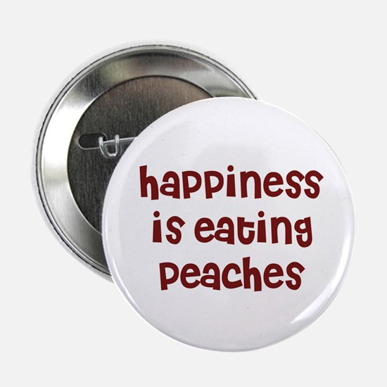 happiness is eating peaches Button