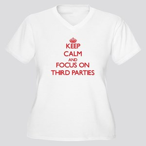 Keep Calm and focus on Third Parties Plus Size T-S