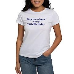 Buy me a beer: My 74th Birthd Women's T-Shirt