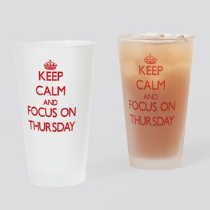Keep Calm and focus on Thursday Drinking Glass