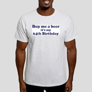 Buy me a beer: My 64th Birthd Light T-Shirt