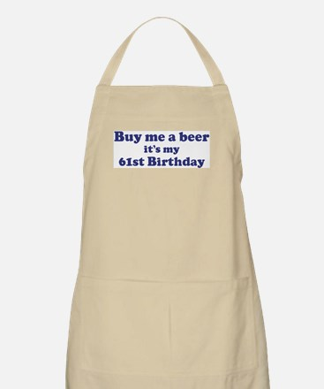 Buy me a beer: My 61st Birthd BBQ Apron