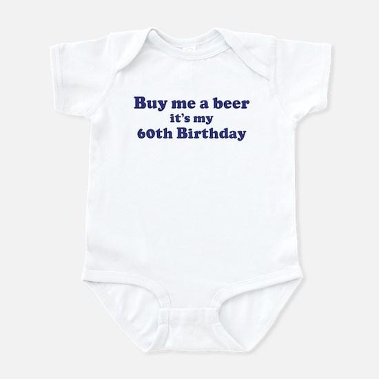 Buy me a beer: My 60th Birthd Infant Bodysuit