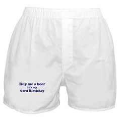 Buy me a beer: My 53rd Birthd Boxer Shorts