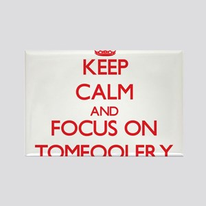 Keep Calm and focus on Tomfoolery Magnets