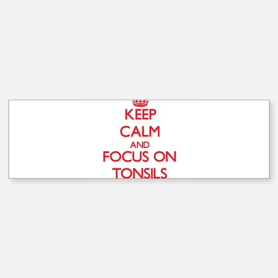 Keep Calm and focus on Tonsils Bumper Bumper Bumper Sticker