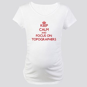 Keep Calm and focus on Topographers Maternity T-Sh