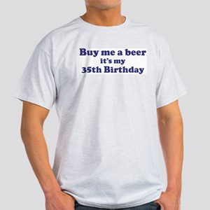 Buy me a beer: My 35th Birthd Light T-Shirt