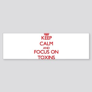 Keep Calm and focus on Toxins Bumper Sticker