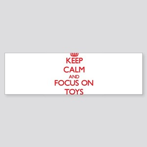 Keep Calm and focus on Toys Bumper Sticker