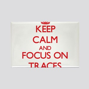 Keep Calm and focus on Traces Magnets