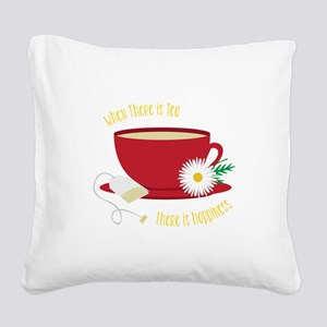 Tea Is Happiness Square Canvas Pillow
