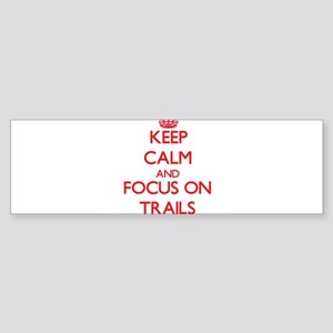 Keep Calm and focus on Trails Bumper Sticker