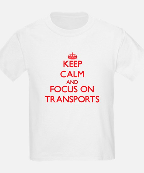 Keep Calm and focus on Transports T-Shirt