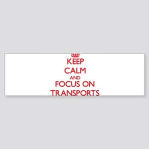 Keep Calm and focus on Transports Bumper Sticker
