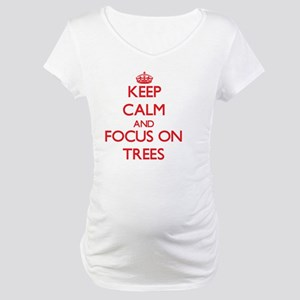 Keep Calm and focus on Trees Maternity T-Shirt