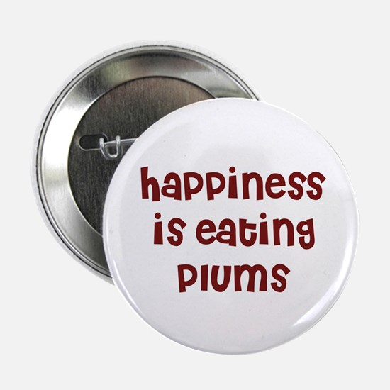 happiness is eating plums Button