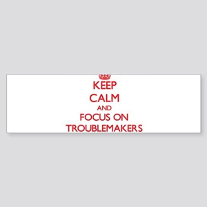Keep Calm and focus on Troublemakers Bumper Sticke