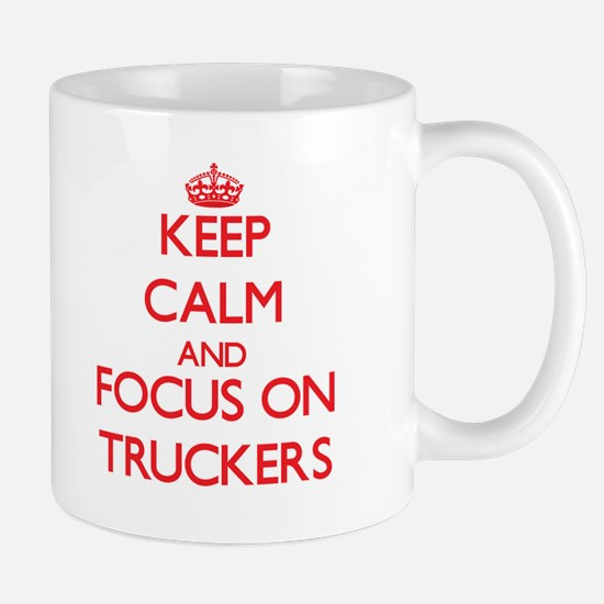 Keep Calm and focus on Truckers Mugs