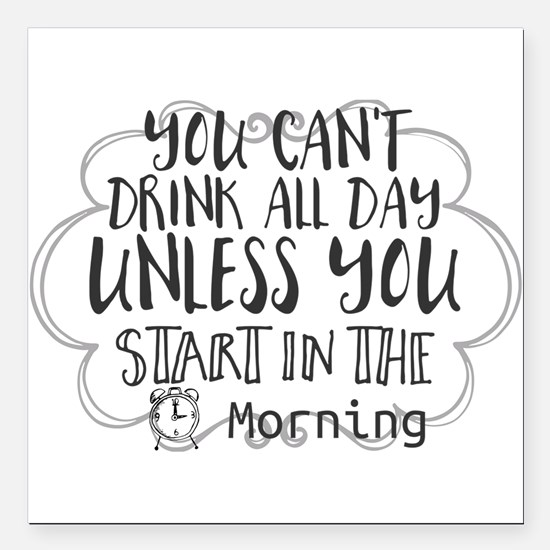 "You Can't Drink All Day Square Car Magnet 3"" x 3"""